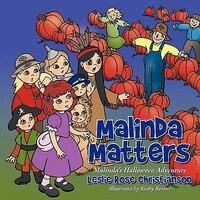 Malinda Matters: Malinda's Halloween Adventure - Leslie Rose Christianson
