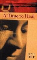 A Time To Heal - Seye Oke