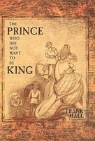 The Prince Who Did Not Want To Be King - Frank Hall