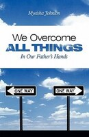 We Overcome All Things: In Our Father's Hands