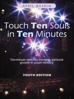 Touch Ten Souls In Ten Minutes: Ten-minute Sketches Invoking Spiritural Growth In Youth Ministry