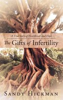The Gifts Of Infertility: A True Story Of Heartbreak And Hope