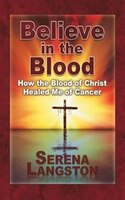 Believe in the Blood: How the Blood of Christ Healed Me of Cancer