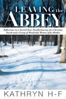 Leaving the Abbey: Reflections on a Several-Year, Parallel Journey of a Christian Parish and a Group of Wonderful Wome