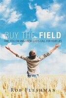 Buy the Field: Find, Follow and Finish God's Call for Your Life