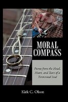 Moral Compass: Poems from the Head, Heart, and Tears of a Tormented Soul