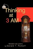 Thinking at 3 AM: Selected new poems by Gerald T. Perkoff - Gerald T. Perkoff