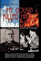 My Cousin Killed Hitler: Zhukov's Shocking Secret Of World War Ii Revealed