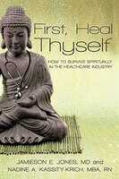 First, Heal Thyself: How To Survive Spiritually In The Healthcare Industry - Kassity-Krich Jones