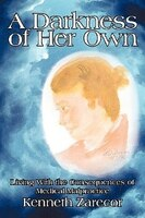 A Darkness of Her Own: Living with the Consequences of Medical Malpractice - Kenneth Zarecor