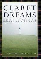 Claret Dreams: Historic Hickories in the Modern British Open - Tim Alpaugh