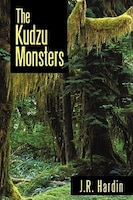 The Kudzu Monsters - J. R. Hardin
