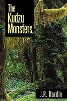 The Kudzu Monsters - J. R. Hardin