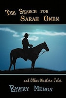 The Search For Sarah Owen And Other Western Tales