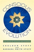 Conscious Evolution: The Dance Of Intuition And Intellect.