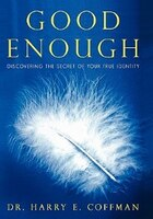 Good Enough: Discovering the Secret of Your True Identity