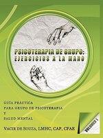 Psicoterapia De Grupo: Ejercicios A La Mano-volumen 1 - Vacir de Souza LMHC CAP CFAE