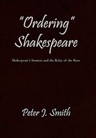"""""""Ordering"""" Shakespeare: Shakespeare's Sonnets And The Relay Of The Rose"""