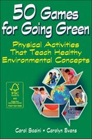 50 Games For Going Green: 50 Physically Active Learning Experiences For Children
