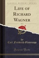 Life of Richard Wagner, Vol. 2 (Classic Reprint)