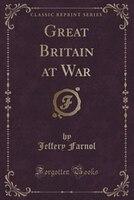 Great Britain at War (Classic Reprint)