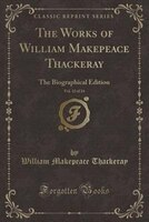 The Works of William Makepeace Thackeray, Vol. 12 of 24: The Biographical Edition (Classic Reprint)