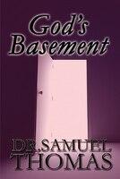 God's Basement - Samuel Thomas, Dr Samuel Thomas