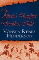 Ms. Alberta's Daughter Dorothy's Child - Vonsha Renea Henderson