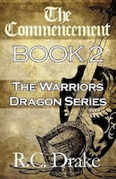 The Commencement: Book 2: The Warriors Dragon - R. C. Drake