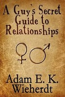 A Guy's Secret Guide to Relationships