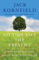 No Time Like the Present: Finding Freedom, Love, and Joy