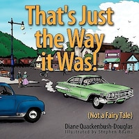 That's Just The Way It Was!: (not A Fairy Tale) - Diane Quackenbush-Douglas