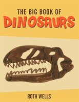 The Big Book of Dinosaurs - Roth Wells