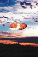Nourished By God In The Womb Of Time - Kris Doulos