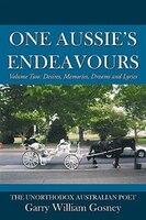 One Aussie's Endeavours: Volume Two: Desires, Memories, Dreams And Lyrics