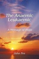 The Anaemic Leukaemic: A Message Of Hope