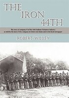 The Iron 44th: The Story Of Company H Of The 44th Indiana Volunteer Infantry As Told By The Men Of This Company In