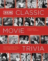 TCM Classic Movie Trivia:  Featuring More Than 4,000 Questions to Test Your Trivia Smarts: Featuring More Than 4,000 Questions to