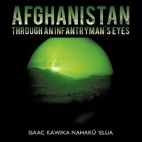 Afghanistan Through An Infantryman's Eyes - Isaac Kawika Nahaku 'elua