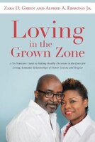 Loving in the Grown Zone: A No-Nonsense Guide to Making Healthy Decisions in the Quest for Loving, Romantic Relationships of