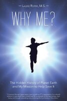Why Me?: The Hidden History of Planet Earth and My Mission to Help Save It