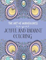 The Art Of Mindfulness:  Joyful And Radiant Coloring