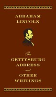 The Gettysburg Address And Other Writings:  Deluxe Edition