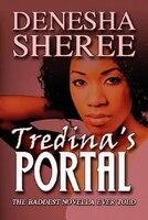 Tredina's Portal: The Baddest Novella Ever Told - Denesha Sheree