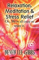Relaxation, Meditation & Stress Relief: Or...We're all crazy so enjoy it.