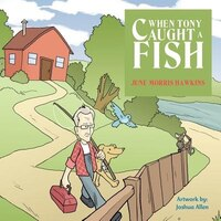 When Tony Caught A Fish - June Morris Hawkins