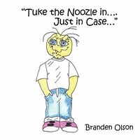 """Tuke the Noozle In....Just in Case..."""