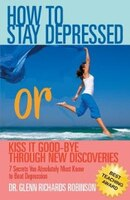 How To Stay Depressed: Or Kiss It Good-bye Through New Discoveries