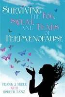 Surviving The Fog, Sweat, And Tears Of Perimenopause