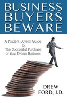Business Buyers Beware: A Prudent Buyer's Guide to The Successful Purchase of Your Dream Business